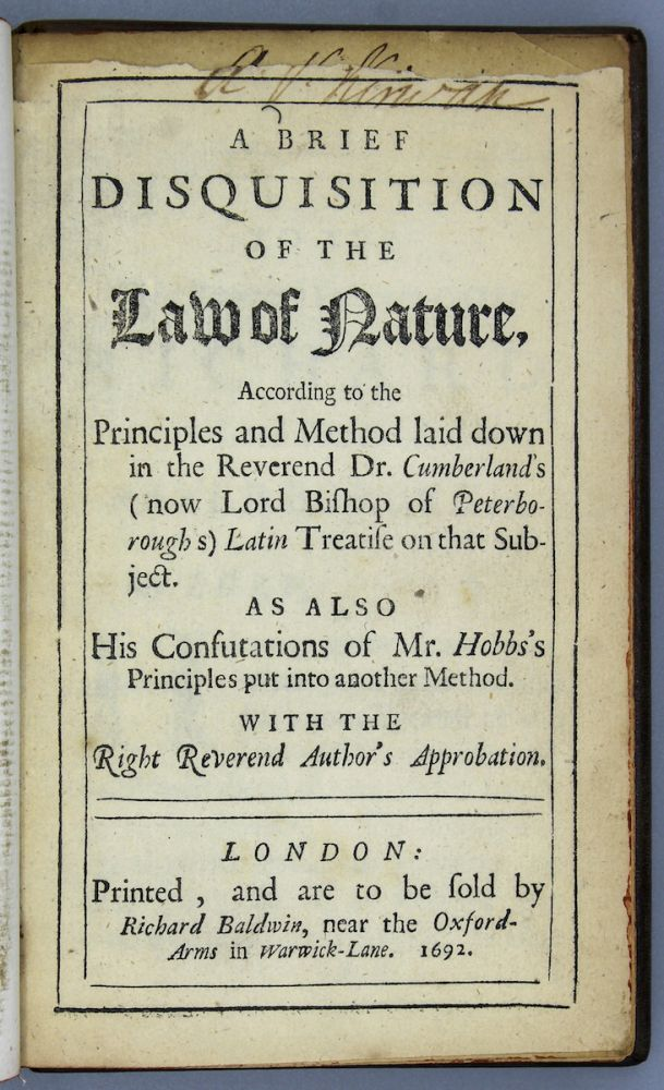 A Brief Disquisition of the Law of Nature, According to the Principles and Method Laid Down in the Reverend Dr. Cumberland's...Latin Treatise on that Subject. As also His Confutations of Mr. Hobbs's Principles put into another Method. With the Right Reverend Author's Approbation. James Tyrrell.