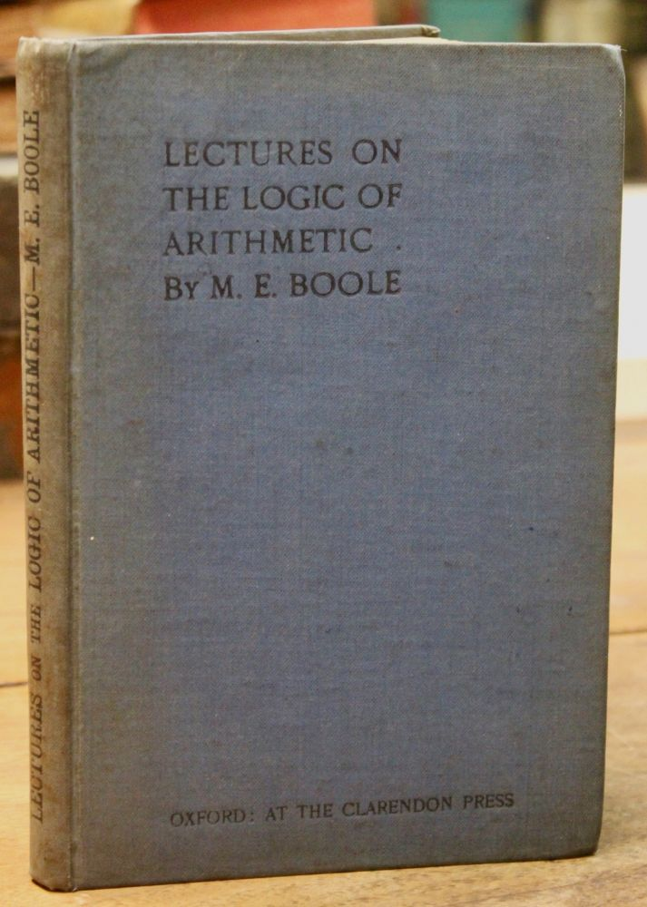 Lectures on the Logic of Arithmetic. By M.E. Boole. Mary Everest Boole.