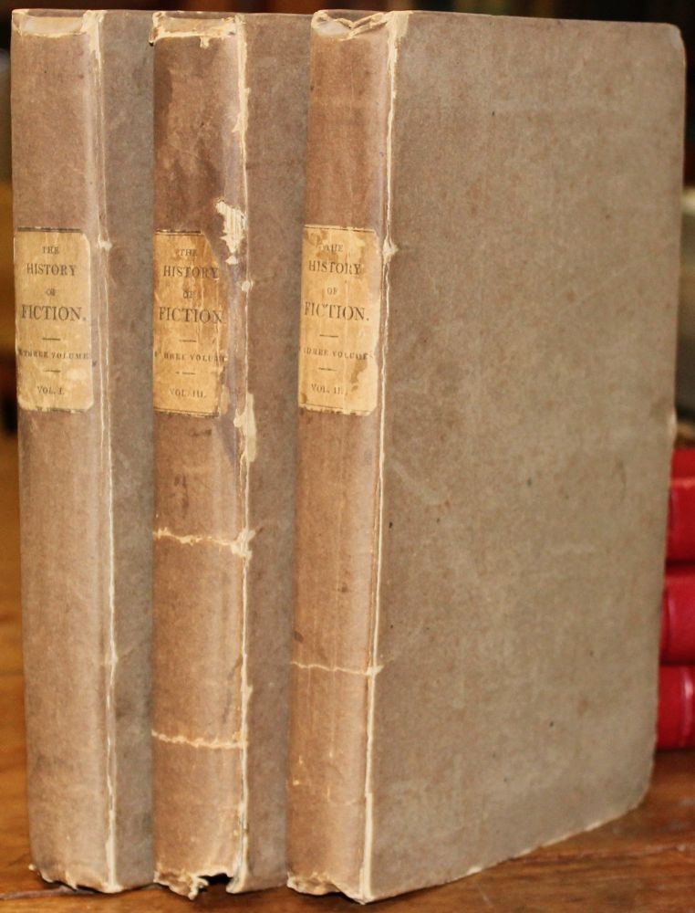 The History of Fiction: Being a Critical Account of the Most Celebrated Prose Works of Fiction, from the earliest Greek Romances to the novels of the present age. In three volumes. John Dunlop.