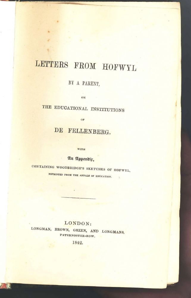 Letters from Hofwyl by a Parent, on the Educational Institutions of De Fellenberg. With An Appendix, Containing Woodbridge's Sketches of Hofwyl, Reprinted from the Annals of Education. Louisa Mary Barwell.