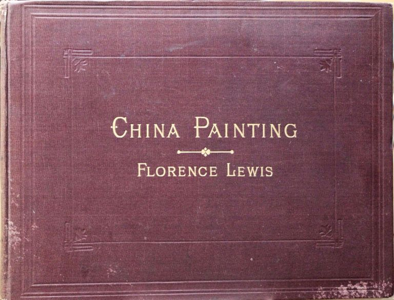 China Painting. With Sixteen Original Coloured Plates. Florence Lewis.
