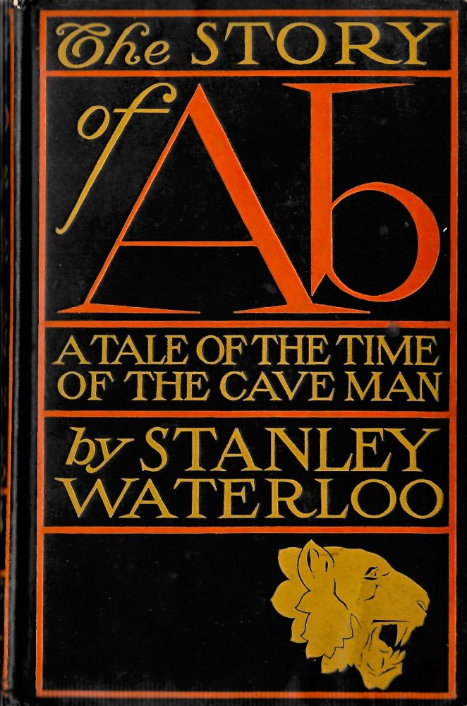 The Story of Ab. A Tale of the Time of the Cave Men. Stanley Waterloo.