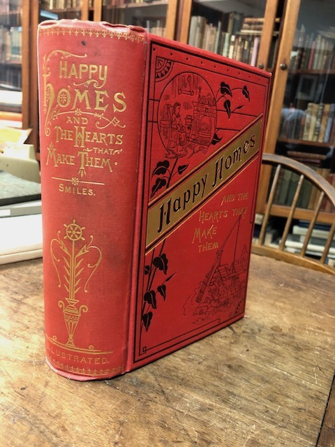 Happy Homes and the Hearts that Make Them. Or Thrifty People and Why They Thrive. Carefully Revised, with Additional Matter, by Chas. A. Gaskell, A.M. Samuel Smiles.
