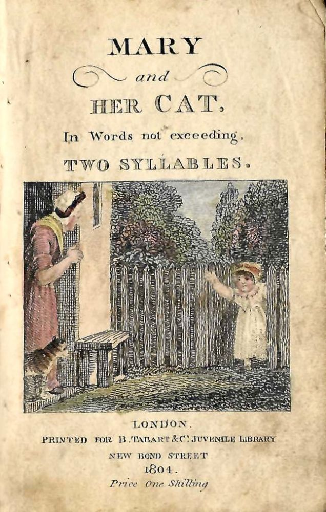 Mary and Her Cat, In Words not exceeding Two Syllables. London: Printed for B. Tabart & Co., 1804. [Bound with:] [BALLANTINE, E.] Julia and the Pet-Lamb. Eliza Fenwick.
