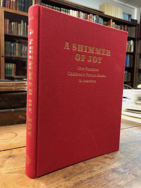 A Shimmer of Joy: One Hundred Children's Picture Books in America. With Contributions by Cathryn M. Mercier, Joel Silver, & Michael F. Suarez. Chris Loker.