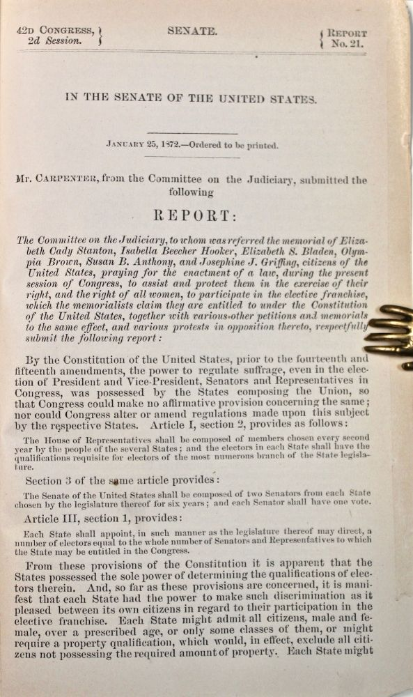 """""""Mr. Carpenter, from the Committee on the Judiciary, submitted the following Report…"""" Senate Report No. 21. 42nd Congress, 2nd Session. Susan B. Anthony, Elizabeth Cady Stanton, Matthew Hale Carpenter."""