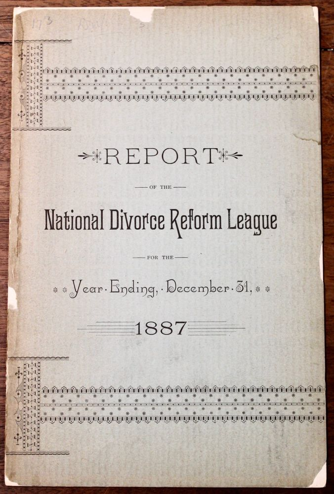 Report of the National Divorce Reform League. For the Year Ending, December 31, 1887. Samuel Warren Dike.