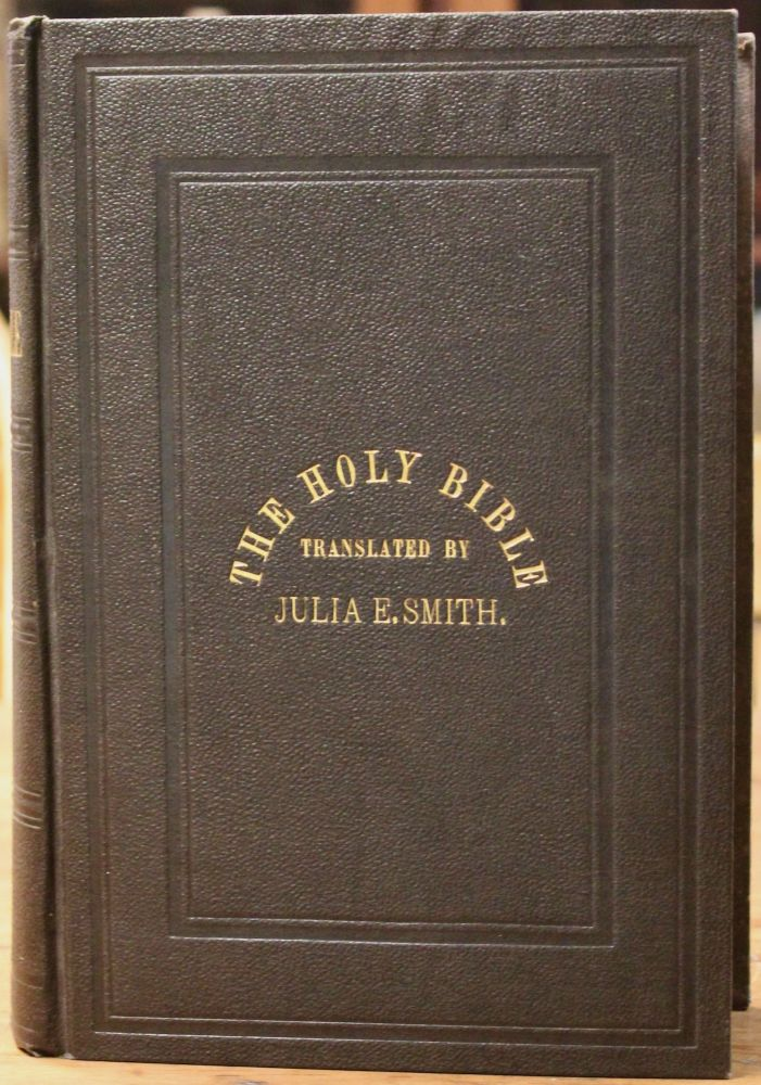 The Holy Bible: Containing the Old and New Testaments; Translated Literally from the Original Tongues. Julia Bible in English. Smith.