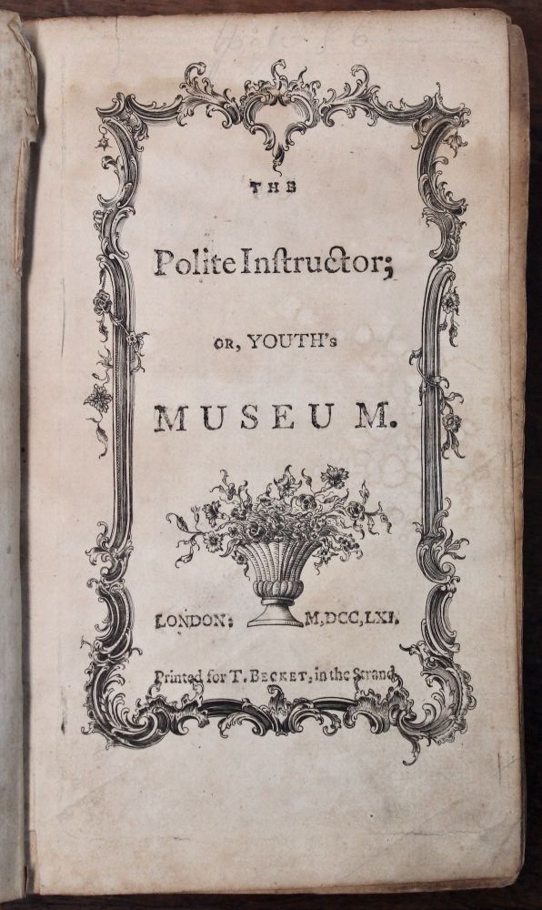 The Polite Instructor; or, Youth's Museum. Consisting of moral essays, tales, fables, visions, and allegories. Selected from the most approved Modern Authors. With an introduction, containing Rules for Reading with Elegance and Propriety, to the whole is added, a Collection of Letters. With Rules prefixed, useful for supporting a genteel epistolary correspondence.