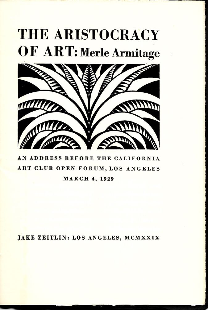 The Aristocracy of Art. An address before the California Art Club Open Forum, Los Angeles. March 4, 1929. Merle Armitage.