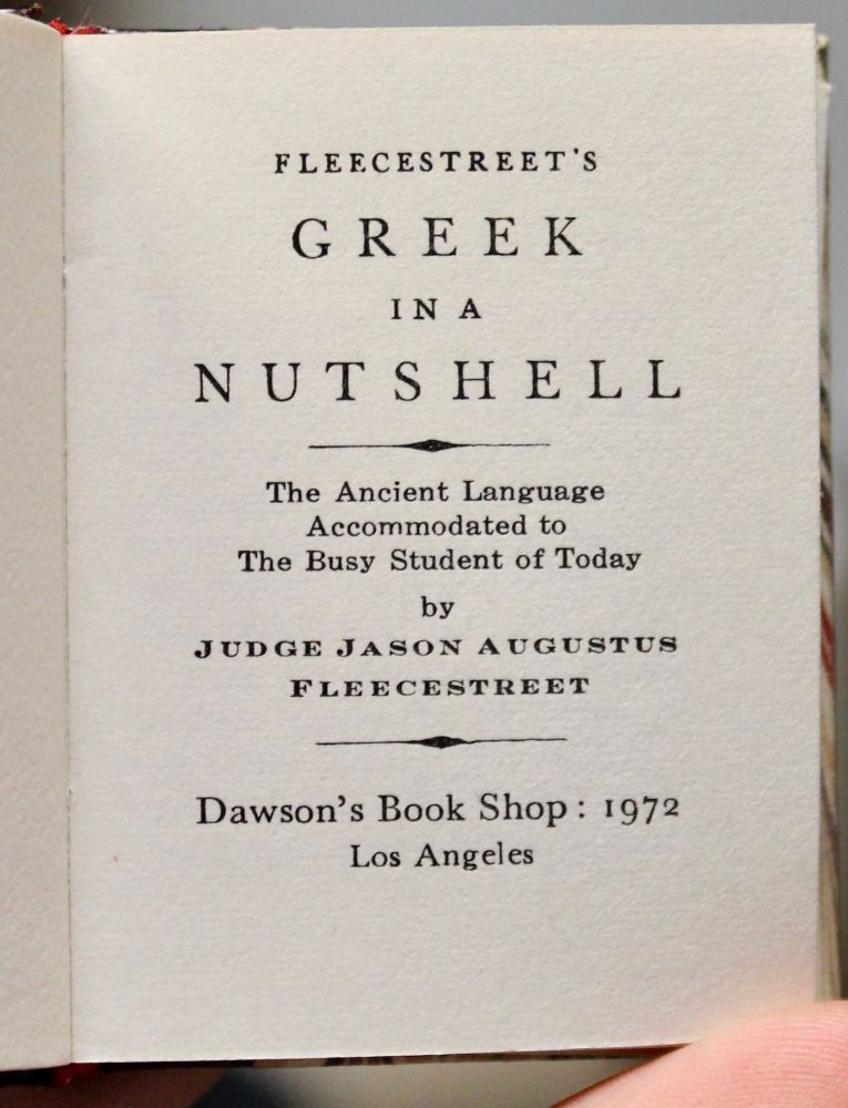 Fleecestreet's Greek in a Nutshell. The Ancient Language Accommodated to the Busy Student of Today by Judge Jason Augustus Fleecestreet. Will Cheney.