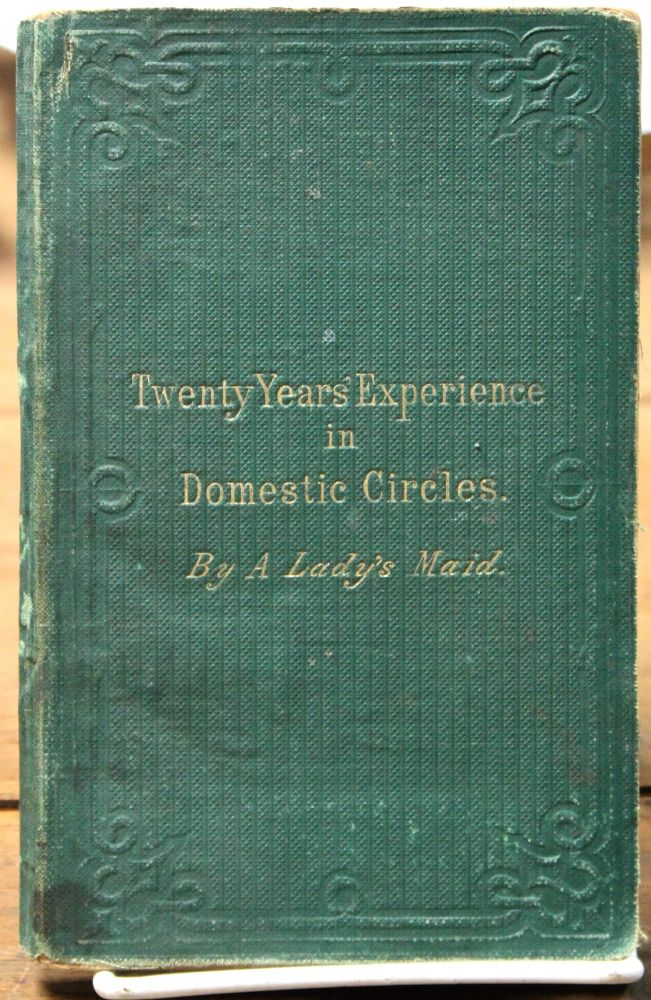 Twenty Years' Experience in Domestic Circles. By a lady's maid. (A true narrative.). Women's studies.