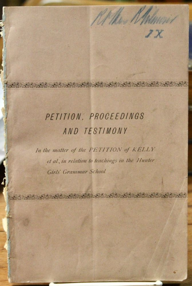 Petition, Proceedings and Testimony. In the matter of the Petition of Kelly et al., in relation to teachings in the Hunter Girls' Grammar School. [Cover title.]. Philadelphia Education Women's Studies. Anti-Catholocism. Hunter Girls' Grammar School.
