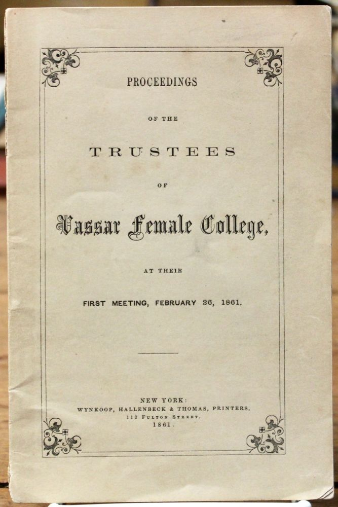 Proceedings of the Trustees of Vassar Female College, at Their First Meeting, February 26, 1861. Vassar College.