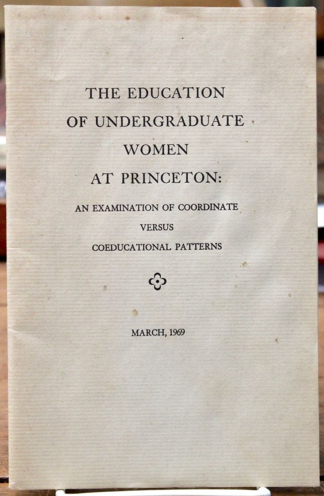 The Education of Undergraduate Women at Princeton: An Examination of Coordinate Versus Coeducational Patterns. Women. Education.