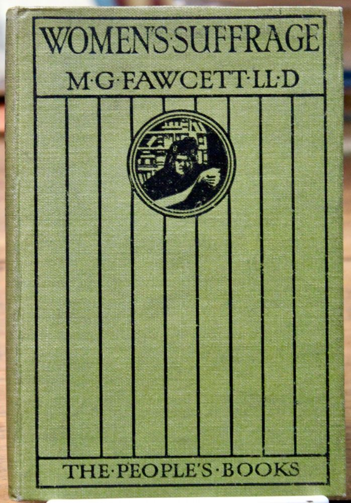 Women's Suffrage: A Short History of a Great Movement. By...[the] President of the National Union of Women's Suffrage Societies. Millicent Garrett Fawcett.