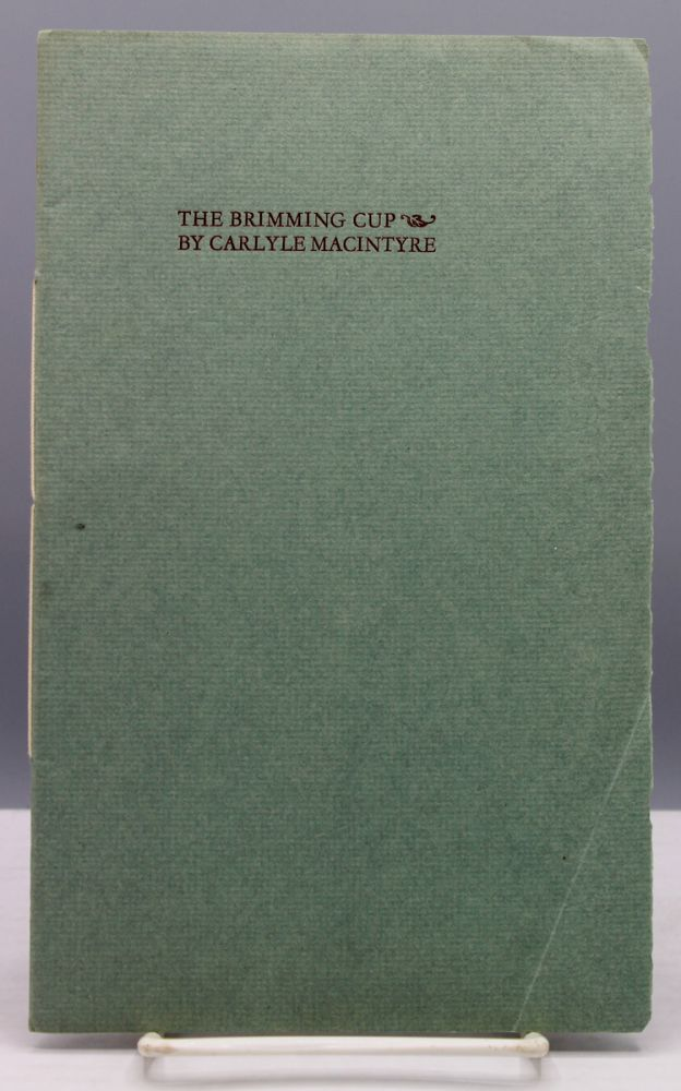 The Brimming Cup and Potsherds: Poems. Ward Ritchie, printer, Carlyle MacIntyre.