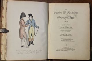 The Follies & Fashions of Our Grandfathers (1807). Embellished with Thirty-seven whole-page Plates Including Ladies' and Gentlemen's Dress (Hand-Coloured and Heightened with Gold and Silver); Sporting and Coaching Scenes (Hand-Coloured); Fanciful Prints, Portraits of Celebrities, &c. (many from original copper-plates).