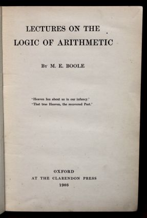 Lectures on the Logic of Arithmetic. By M.E. Boole.