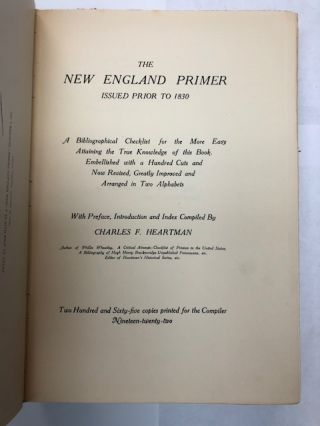The New England Primer Issued Prior to 1830: A Bibliographical Checklist for the More Easy Attaining the True Knowledge of this Book, Embellished with a Hundred Cuts and Now Revised, Greatly Improved and Arranged in Two Alphabets.; With Preface, Introduction and Index...