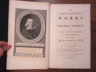 The Moral and Political Works of Thomas Hobbes of Malmesbury. Never before collected together. To which is prefixed, The Author's Life, Extracted from That said to be written by Himself, As Also from The Supplement to the said Life by Dr. Blackbourne; and farther illustrated by the Editor, with Historical and Critical Remarks on his Writings and Opinions