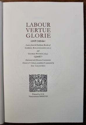 Labour Vertue Glorie. Leaves from the Emblem Booka of Gabriel Rollenhagen (1611) and George Wither (1635). Illustrated with Diverse Comments Historic Y& Critical, assembled & annotated by Sim. Caelestibus.
