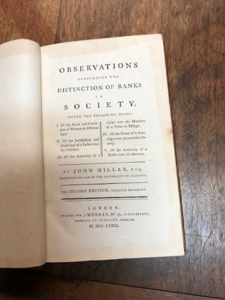 Observations concerning the Distinction of Ranks in Society. Under the following heads: I. Of the Rank and Condition of Women in different Ages. II. Of the Jurisdiction and Authority of a Father over his Children. III. Of the Authority of a Chief over the Members of a Tribe or Village. IV. Of the Power of a Sovereign over an extensive Society. V. Of the Authority of a Master over his Servants. The Second Edition, Greatly Enlarged.