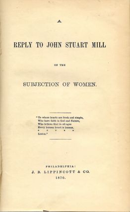 A Reply to John Stuart Mill on the Subjection of Women.