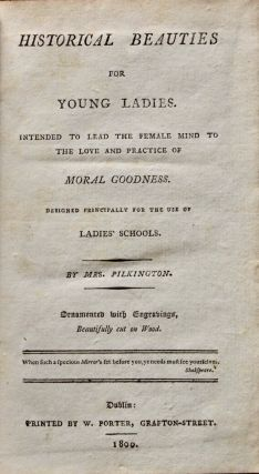Historical Beauties for Young Ladies. Intended to lead the female mind to the love and practice of moral goodness. Intended principally for the use of ladies' schools.