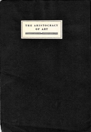 The Aristocracy of Art. An address before the California Art Club Open Forum, Los Angeles. March 4, 1929.