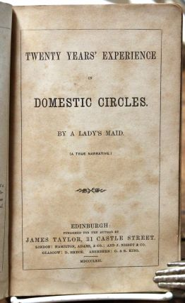 Twenty Years' Experience in Domestic Circles. By a lady's maid. (A true narrative.)