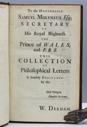Philosophical Letters Between the late Learned Mr. Ray And several of his Ingenious Correspondents, Natives and Foreigners. To which are added those of Francis Willughby Esq; The Whole consisting of many curious Discoveries and Improvements in the History of Quadrupeds, Birds, Fishes, Insects, Plants, Fossiles, Fountains, &c. Published by W. Derham, Chaplain to his Royal Highness George Prince of Wales, and F.R.S.