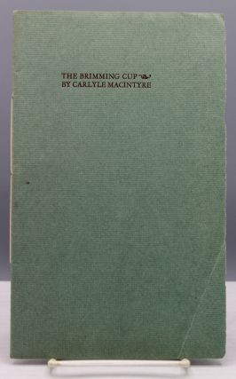 The Brimming Cup and Potsherds: Poems. Ward Ritchie, printer, Carlyle MacIntyre
