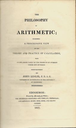 Philosophy of Arithmetic; Exhibiting a Progressive View of the Theory and Practice of Calculation, with an Enlarged Table of the Products of Numbers under One Hundred.